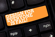 Writing Note Showing Design For Everyone Is Fail. Business Photo Showcasing Do Not Make Designs To Fulfil Everybody Tastes Keyboard Key Intention To Create Computer Message Pressing Keypad Idea