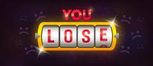 You Lose. Casino Loss. Slot Machine. Machine Spin