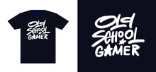 Old School Gamer. Print For T-shirt And Apparel Design. Fashion Slogan For Clothes. Vector Illustration