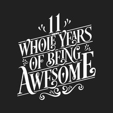 11 Whole Years Of Being Awesome - 11th Birthday And Wedding Anniversary Typographic Design Vector