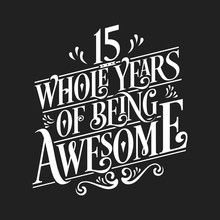 15 Whole Years Of Being Awesome - 15th Birthday And Wedding Anniversary Typographic Design Vector