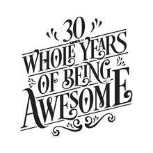 30 Whole Years Of Being Awesome - 30th Birthday And Wedding Anniversary Typographic Design Vector