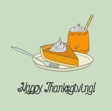 Colorful Happy Thanksgiving Card Poster Pumpkin Pie On Plate Latte With Whipped Cream In Glass With Striped Drinking Straw Calligraphic Hand Lettering. Vector Doodle Sketch Illustration Cartoon Style