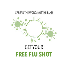 Text: Spread The Word, Not The Bug. Get Your Free Flu Shot. Flu Vaccination Concept.