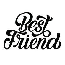 Best Friend Brush Hand Lettering, Script Calligraphy Isolated On White Background. Type Vector Illustration.