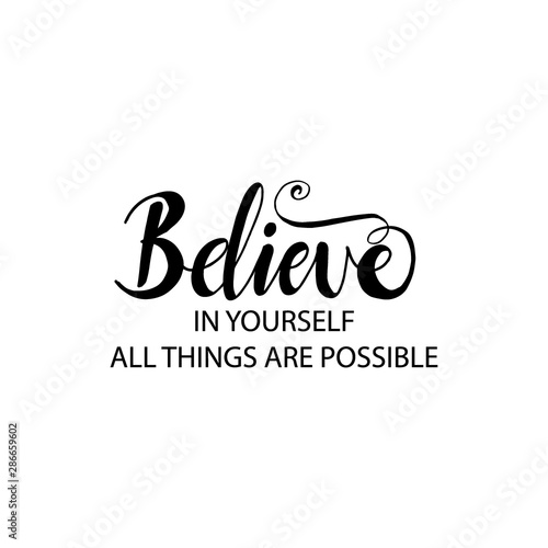 Photo Believe in yourself all things are possible. Motivational quote.