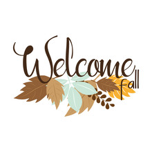 Welcome Fall Autumn Text, With Colorful Leaves.