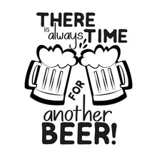 There Is Always Time For Another Beer, Funny Text Saying, With Beer Mugs Slhouettes.