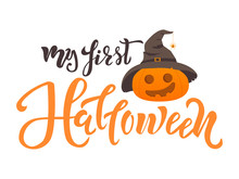 My First Halloween Quote. Calligraphy Text, Lettering Design With Pumpkin And Spider On Hat. Typography For Greeting Card, Poster, Banner, Kids Clothes