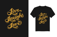 Live Laugh Love Lettering Typography T-shirt And Apparel Design Vector Illustration