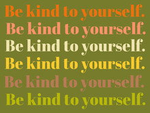 """Retro Text Illustration Saying """"Be Kind To Yourself."""""""