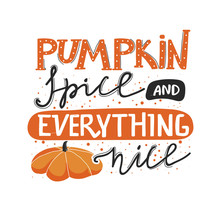 """Autumn Lettering Illustration With Pumpkin. Stylish Typography Slogan Design """"Pumpkin Spice And Everything Nice"""" Sign. Greeting Card. Vector Illustration On White Background."""