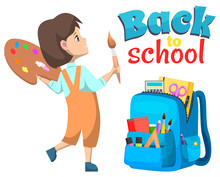 Back To School Poster, Girl Painter With Tassel And Paints. Backpack With Educational Accessories, Notebook And Pen, Chancellery Objects, Knowledge Vector. Back To School Concept. Flat Cartoon