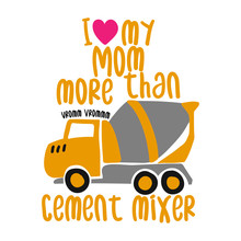 I Love My Mom More Than Cement...