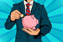 Businessman Hand Putting Coin In A Piggy Bank Money Savings. Vector Illustration In Pop Art Retro Comic Style