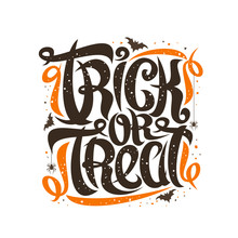 Halloween Slogan Trick Or Treat, Poster With Curly Calligraphic Typeface, Hanging Spiders, Flying Bats And Decorative Elements, Swirly Trendy Lettering For Words Trick Or Treat On White Background.