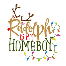 Rudolph Is My Homeboy - Callig...
