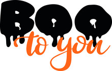 Boo To You Decoration For T-shirt