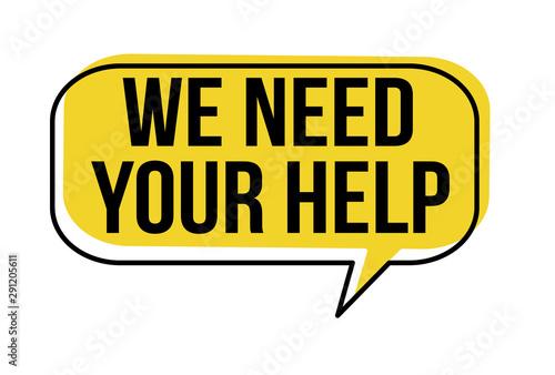 We need your help speech bubble Fototapeta