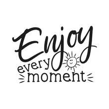 Enjoy Every Moment Positive Saying Calligraphy, With Cute Hand Drawn Sun. Perfect For Greeting Card, Or T-shirt Print, Flyer, Poster Design.