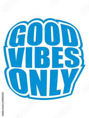 Valokuvatapetti good vibes only blau aufgeblasen schön spaß logo gute laune freude mutig positiv