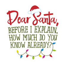 Dear Santa, Before I Explain, ...