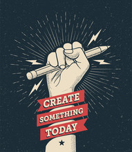 "Motivation Poster With Hand Fist Holding A Pencil With ""Create Something Today"" Caption. Inspire Poster Template. Vector Illustration."