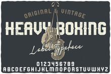 Vintage Label Font Named Heavy Boxing. Letters And Numbers Set. Label With Illustration And Text Composition.