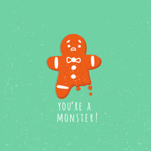 You Are A Monster. Cute Gingerbread Man Cookie. Bitten Leg. One Foot. Funny Vector Greeting Card. Christmas Winter Mood. Hand Drawn Trendy Illustration. Cartoon Style. Flat Design