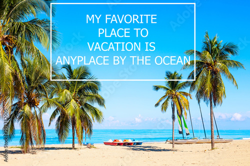 Keuken foto achterwand Palm boom Vacation holidays background wallpaper with palms and tropical beach. Vacation quote My favorite place to vacation is anyplace by the ocean