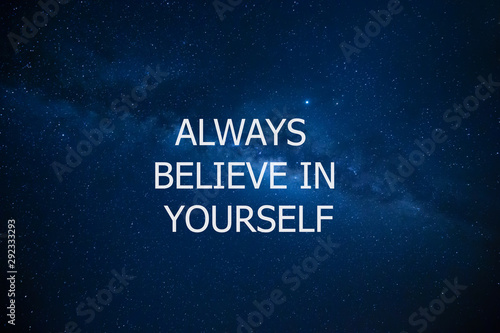 Always believe in yourself against night sky with stars. Motivational and inspiration quote. Motivation in life and business.