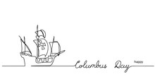 Happy Columbus Day Lettering And Ship Outline. Black And White Simple Vector Happy Columbus Day Illustration. Continuous Line Drawing Art.