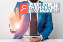 Writing Note Showing First Step Is The Hardest Just Make It. Business Concept For Dont Give Up On Final Route Businessman With Pointing Finger In Front Of Him