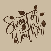 Sweater Weather - Autumnal Thanksgiving Handwritting Text, With Leaves. Good For Greeting Card And  T-shirt Print, Flyer, Poster Design, Mug