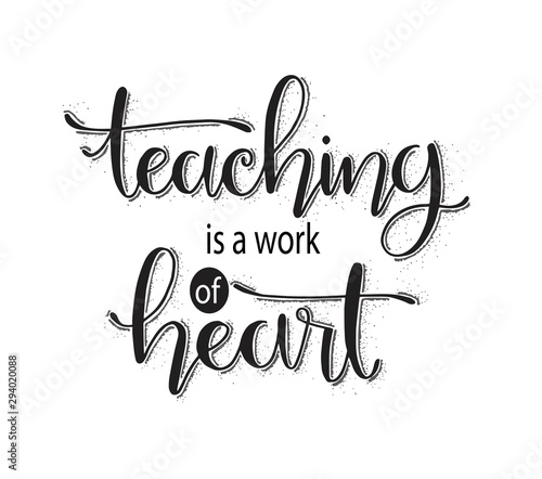 Teaching is a work of heart typography. Inspirational quote