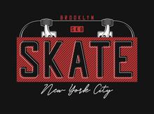 Skateboarding T Shirt Design. New York, Brooklyn Skatepark Print For T-shirt With Skateboard And Slogan. Tee Shirt And Apparel Print For Skate Board Theme. Vector Illustration.
