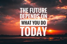 Motivational And Inspirational Quote - The Future Depends On What You Do Today.