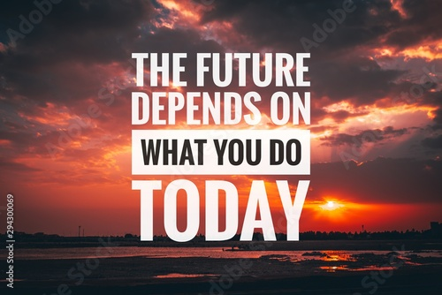 Motivational and inspirational quote - The future depends on what you do today Wallpaper Mural