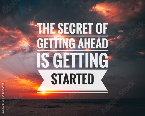 Photo Motivational and inspirational quote - The secret of getting ahead is getting started
