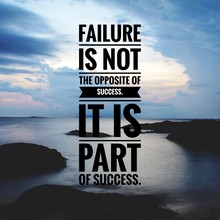 Motivational And Inspirational Quote - Failure Is Not The Opposite Of Success. It Is Part Of Success.