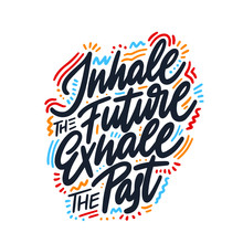 Inhale The Future Exhale The P...