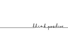 Think Positive - Continuous One Black Line With Word. Minimalistic Drawing Of Phrase Illustration