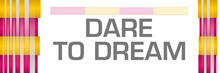 Dare To Dream Pink Yellow Bars Both Sides