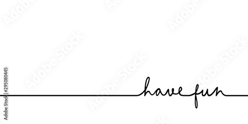 Obraz Have fun - continuous one black line with word. Minimalistic drawing of phrase illustration - fototapety do salonu