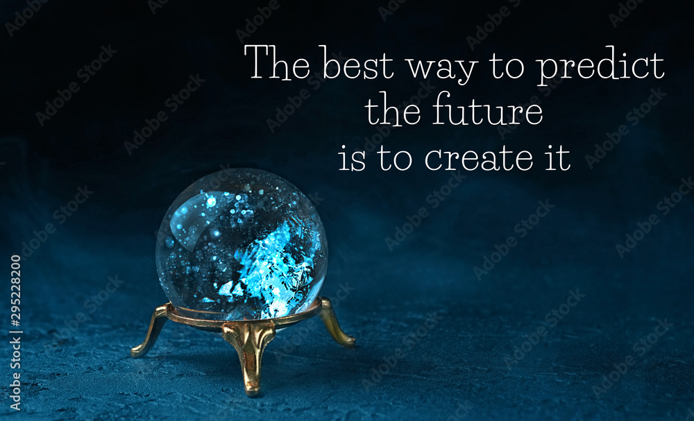 Fototapety, obrazy: The best way to predict the future is to create it - motivation quote. magic ball predictions. mysterious composition with glass magic ball on dark scene. fortune teller, mind power concept