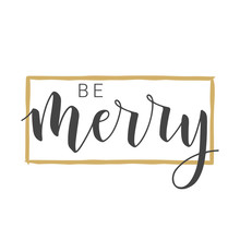 Vector Illustration. Handwritten Lettering Of Be Merry. Template For Greeting Card. Objects Isolated On White Background.