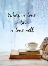 What Is Done In Love Is Done W...