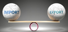 Import And Export In Balance - Pictured As Balanced Balls On Scale That Symbolize Harmony And Equity Between Import And Export That Is Good And Beneficial., 3d Illustration