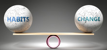Habits And Change In Balance - Pictured As Balanced Balls On Scale That Symbolize Harmony And Equity Between Habits And Change That Is Good And Beneficial., 3d Illustration