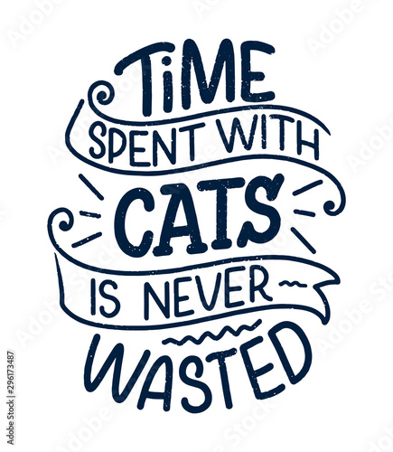 Funny lettering quote about cats for print in hand drawn style. Creative typography slogan design for posters. Cartoon vector illustration.
